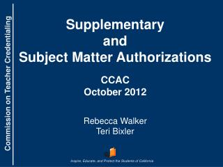 Supplementary and Subject Matter Authorizations CCAC October 2012 Rebecca Walker Teri Bixler