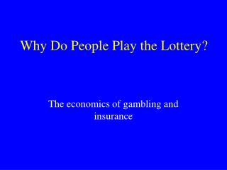 Why Do People Play the Lottery?