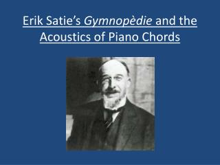 Erik Satie's  Gymnopèdie  and the Acoustics of Piano Chords