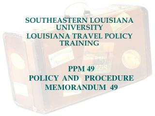 SOUTHEASTERN LOUISIANA UNIVERSITY LOUISIANA TRAVEL POLICY TRAINING