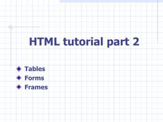 HTML tutorial part 2  Tables  Forms  Frames