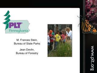 M. Frances Stein, Bureau of State Parks Jean Devlin, Bureau of Forestry