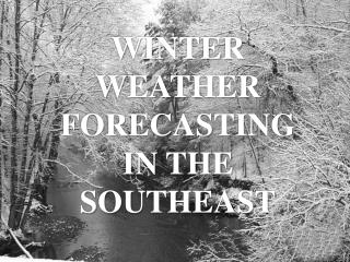 WINTER WEATHER FORECASTING IN THE SOUTHEAST