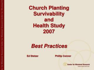 Church Planting  Survivability  and  Health Study  2007 Best Practices Ed Stetzer 		Phillip Connor