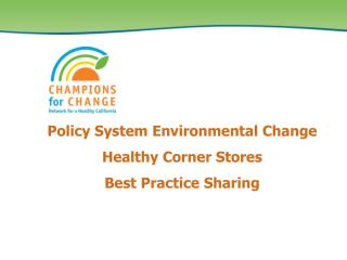 Policy System Environmental Change  Healthy Corner Stores  Best Practice Sharing