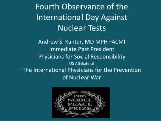 Fourth Observance of the International Day Against Nuclear Tests  Andrew S. Kanter, MD MPH FACMI