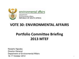 VOTE 30: ENVIRONMENTAL AFFAIRS  Portfolio Committee Briefing 2013 MTEF