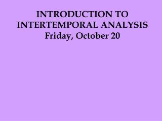 INTRODUCTION TO INTERTEMPORAL ANALYSIS Friday, October 20