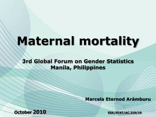 Maternal mortality  3rd Global Forum on Gender Statistics  Manila, Philippines