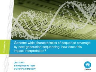 Jen Taylor Bioinformatics Team CSIRO Plant Industry