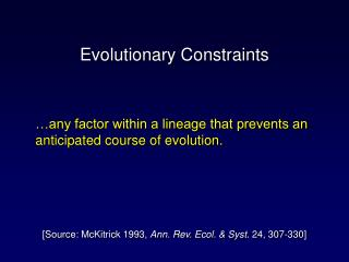 …any factor within a lineage that prevents an anticipated course of evolution.