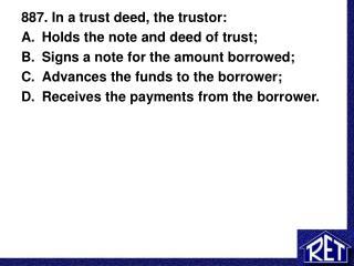 887. In a trust deed, the trustor: