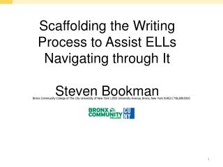 Scaffolding the Writing Process to Assist ELLs Navigating through It Steven Bookman