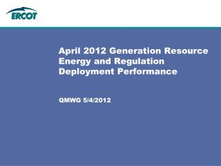 April 2012 Generation Resource Energy and Regulation Deployment Performance