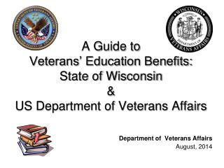 A Guide to  Veterans' Education Benefits: State of Wisconsin &  US Department of Veterans Affairs