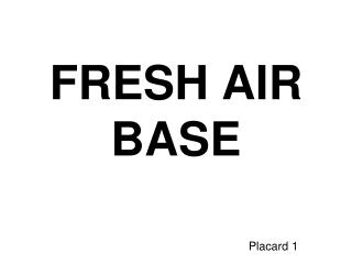 FRESH AIR BASE