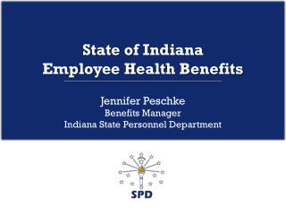 State of Indiana Employee Health Benefits Jennifer Peschke Benefits Manager