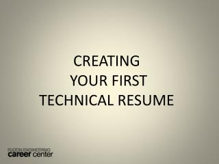 CREATING  YOUR FIRST  TECHNICAL RESUME