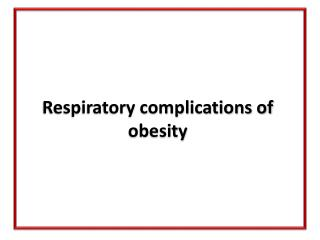 Respiratory complications of obesity
