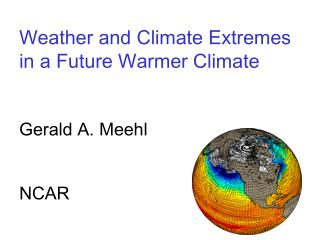 Weather and Climate Extremes in a Future Warmer Climate  Gerald A. Meehl NCAR