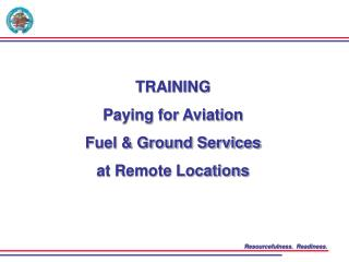 TRAINING Paying for Aviation Fuel & Ground Services at Remote Locations