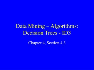 Data Mining � Algorithms: Decision Trees - ID3