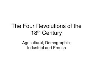 The Four Revolutions of the 18 th  Century