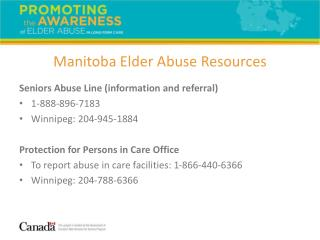 Seniors Abuse Line (information and referral) 1-888-896-7183 Winnipeg: 204-945-1884