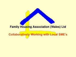 Family Housing Association Wales Ltd  Collaboratively Working with Local SME s