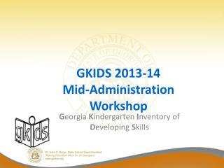 GKIDS 2013-14 Mid-Administration Workshop