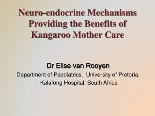 Neuro -endocrine Mechanisms Providing the Benefits of  Kangaroo  Mother Care