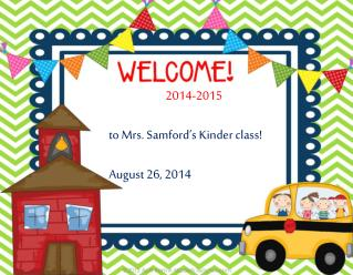 2014-2015 t o Mrs.  Samford's Kinder class! August 26, 2014