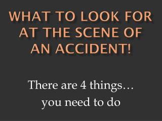 What to look for at the scene of an accident!