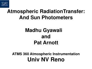 Atmospheric RadiationTransfer:  And Sun Photometers Madhu Gyawali and  Pat Arnott