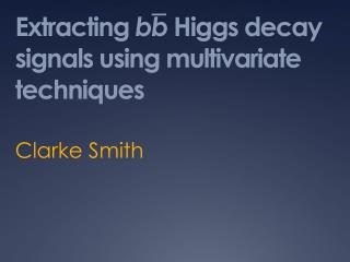 Extracting  bb  Higgs decay signals using multivariate techniques