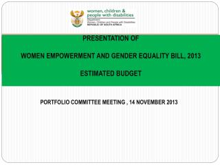 PRESENTATION OF WOMEN EMPOWERMENT AND GENDER EQUALITY BILL, 2013 ESTIMATED BUDGET