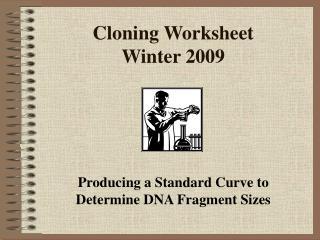 Cloning Worksheet Winter 2009