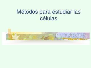 Métodos para estudiar las células