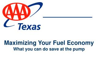 Maximizing Your Fuel Economy What you can do save at the pump