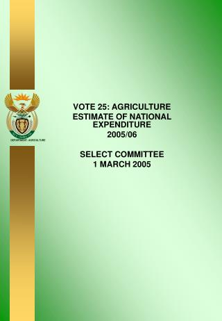 VOTE 25: AGRICULTURE ESTIMATE OF NATIONAL EXPENDITURE 2005/06 SELECT COMMITTEE 1 MARCH 2005