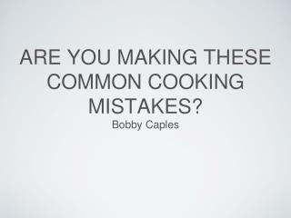 Bobby Caples - Are You Making These Common Cooking Mistakes?