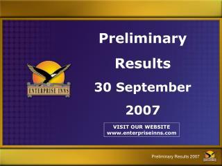 Preliminary Results 30 September 2007