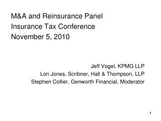 M&A and Reinsurance Panel Insurance Tax Conference November 5, 2010 Jeff Vogel, KPMG LLP
