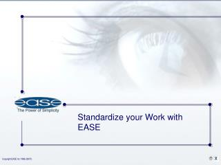 Standardize your Work with EASE