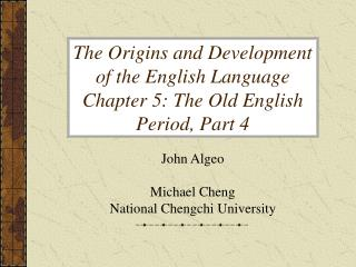 The Origins and Development of the English Language Chapter 5: The Old English Period, Part 4