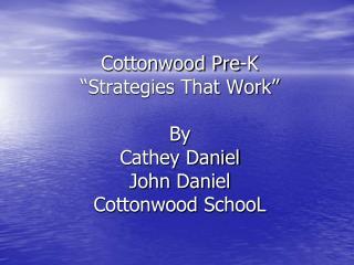 "Cottonwood Pre-K  ""Strategies That Work"" By Cathey  Daniel John Daniel Cottonwood  SchooL"