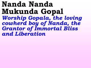 Shyama Gopal Jai Jai Shyama Gopal   Victory to the blue-complexioned Lord Gopala