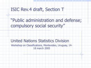 "ISIC Rev.4 draft, Section T  ""Public administration and defense; compulsory social security"""