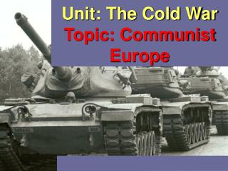 Unit: The Cold War Topic: Communist Europe