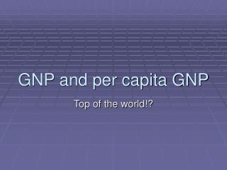 GNP and per capita GNP